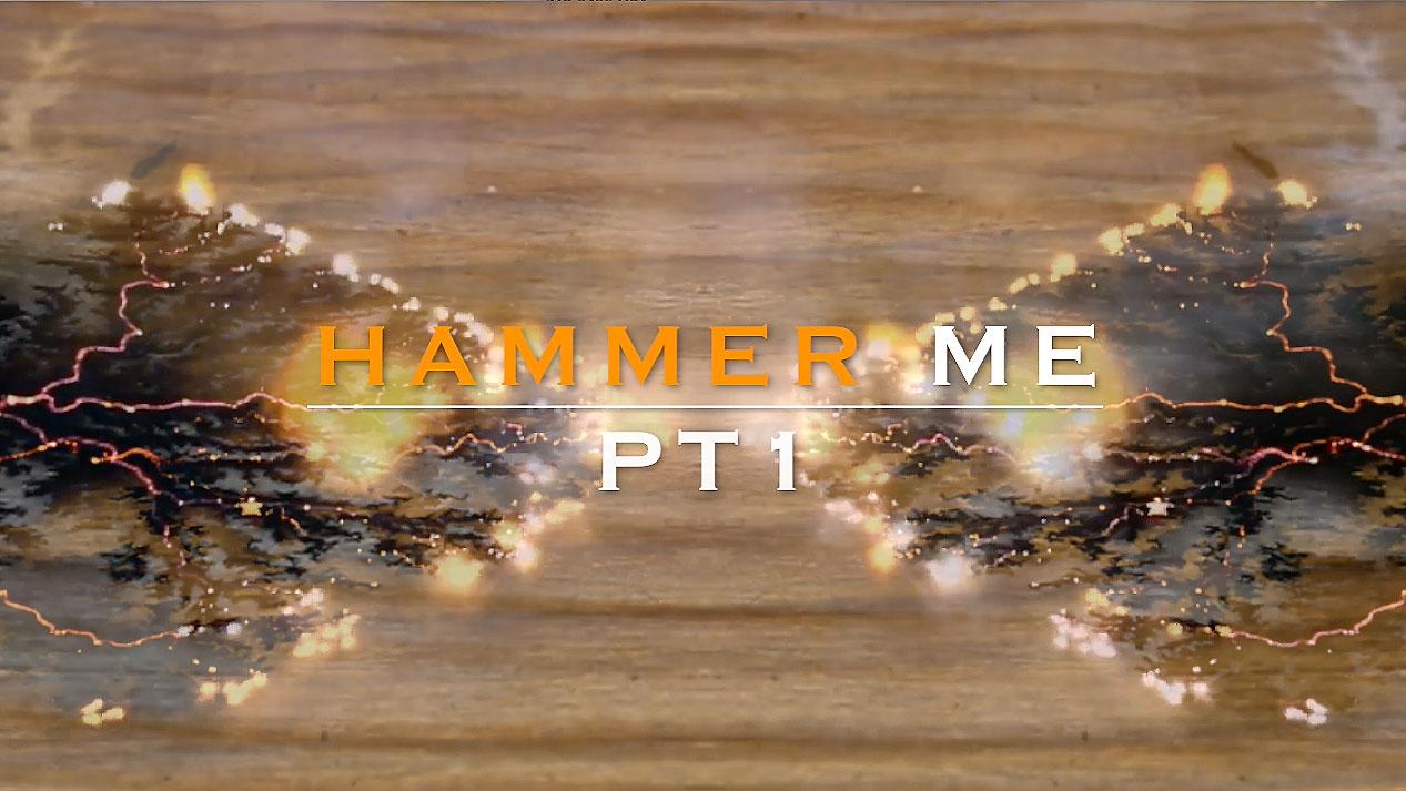 HAMMER ME PT 1.