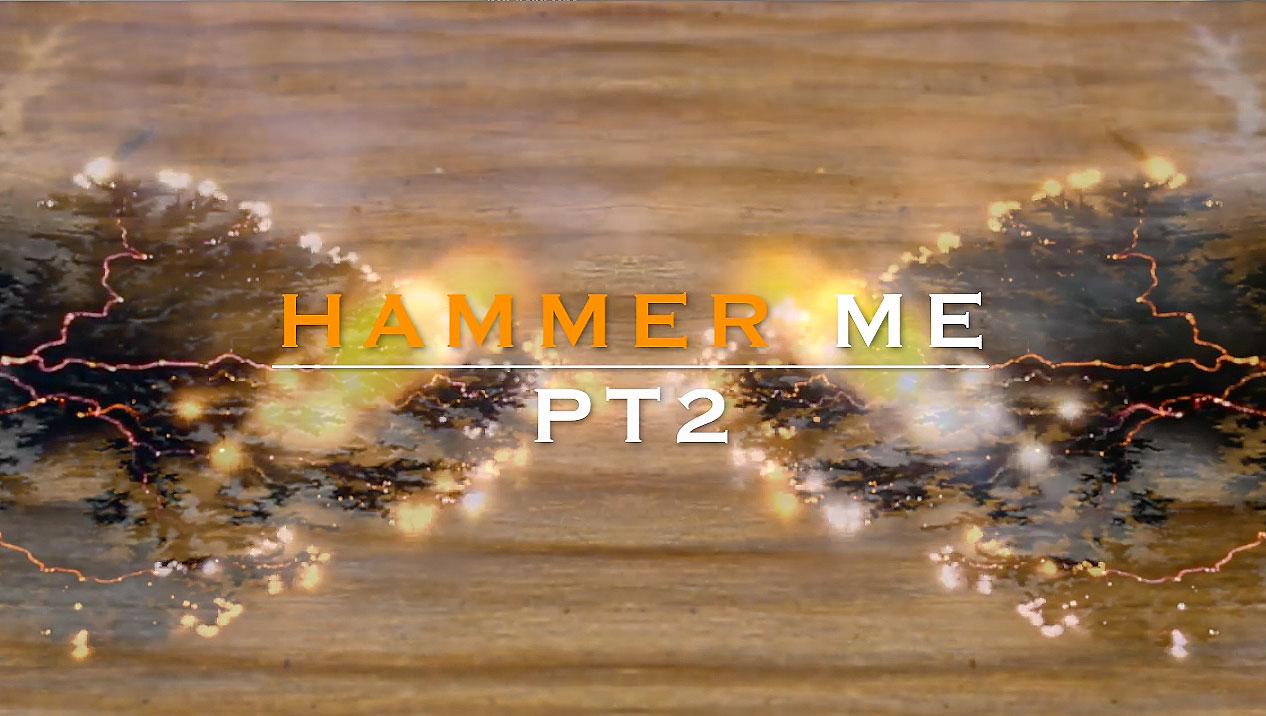 HAMMER ME PT 2.