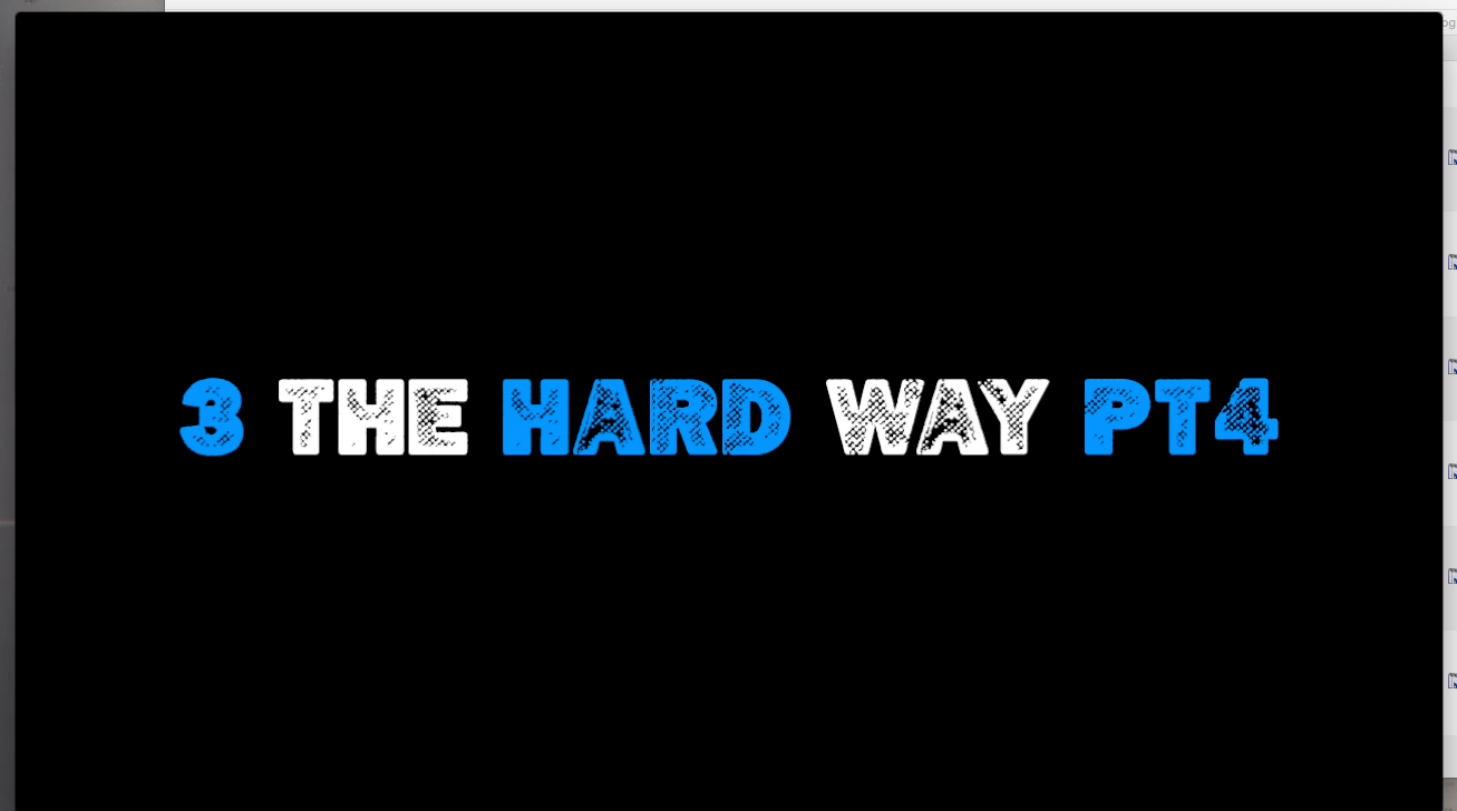 3 THE HARD WAY PT.4